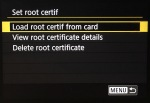 Load a root certificate from a memory card, view the currently loaded root certificate, or delete the root certificate from the camera.